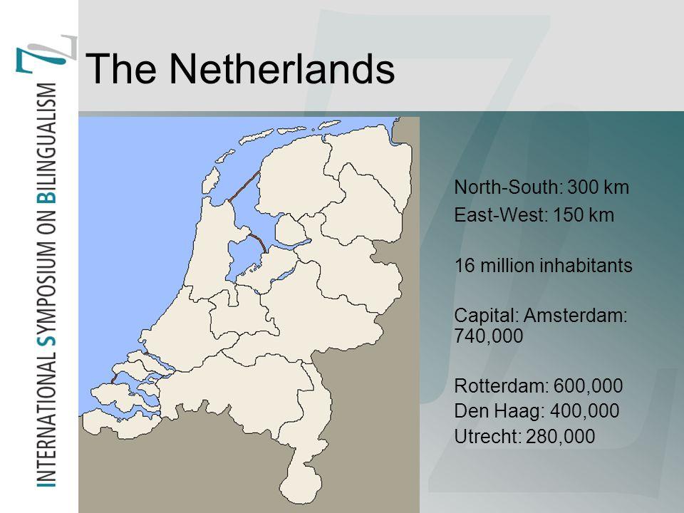 The Netherlands North-South: 300 km East-West: 150 km 16 million inhabitants Capital: Amsterdam: 740,000 Rotterdam: 600,000 Den Haag: 400,000 Utrecht: 280,000