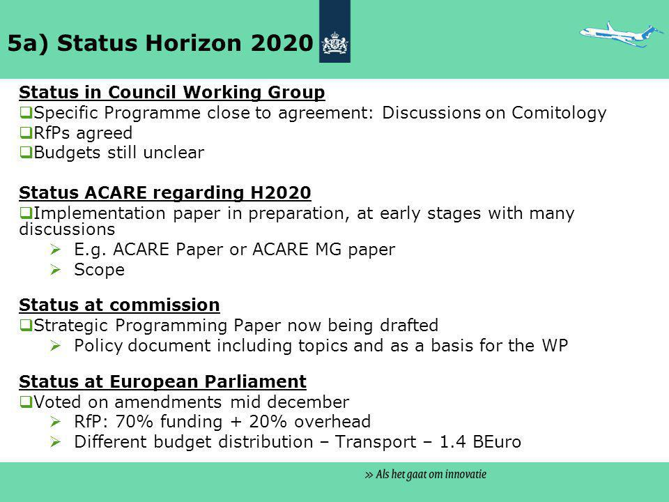 5a) Status Horizon 2020 Status in Council Working Group  Specific Programme close to agreement: Discussions on Comitology  RfPs agreed  Budgets sti