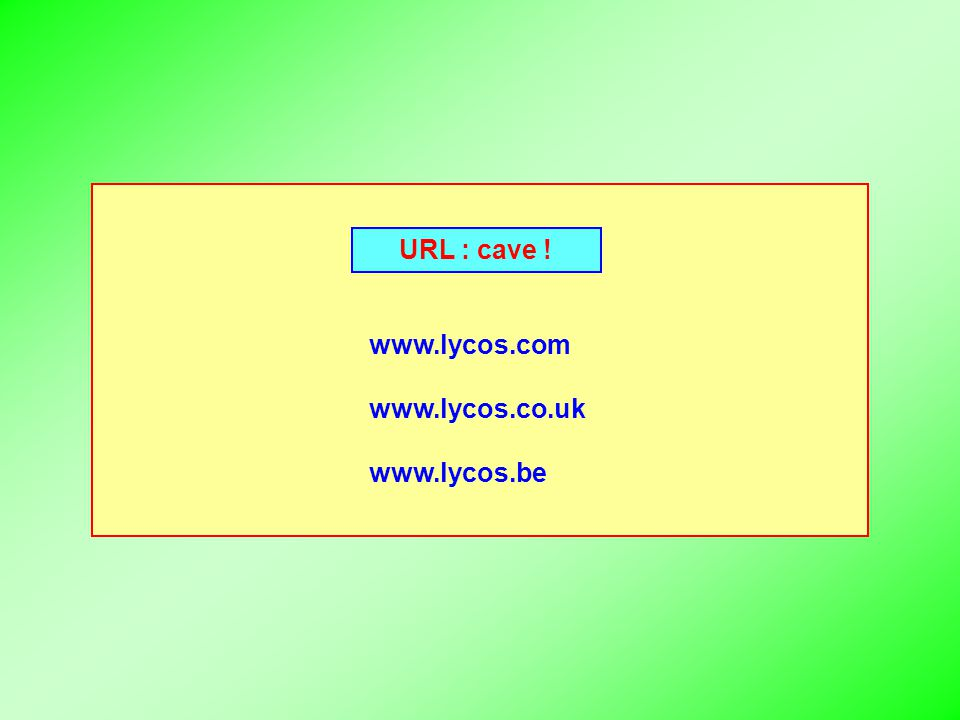 URL : cave ! www.lycos.com www.lycos.co.uk www.lycos.be