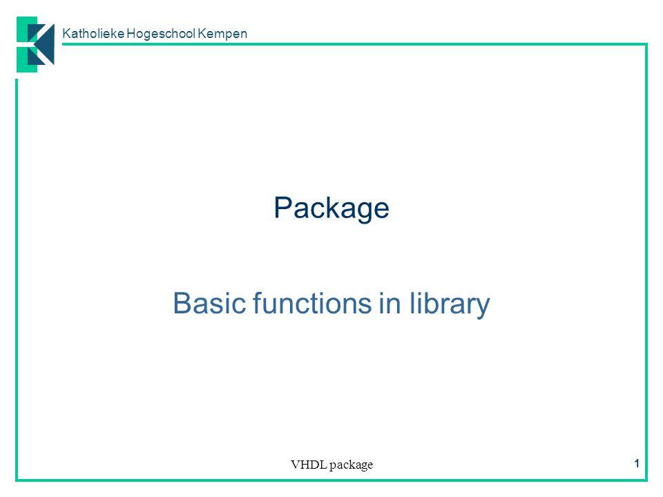 Katholieke Hogeschool Kempen VHDL package 1 Package Basic functions in library