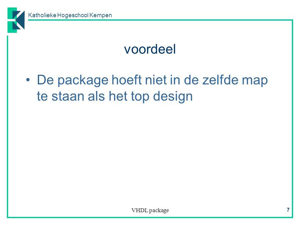 Katholieke Hogeschool Kempen VHDL package 7 voordeel De package hoeft niet in de zelfde map te staan als het top design
