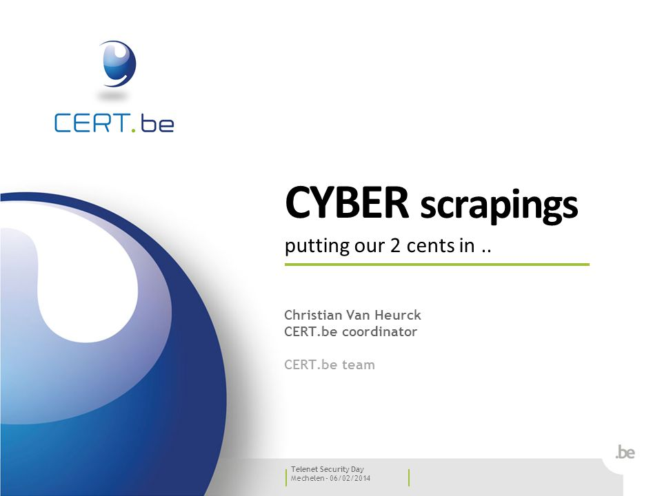 32 Mechelen - 06/02/2014 CERT.be Telenet Security Day 32 report to cert@cert.be
