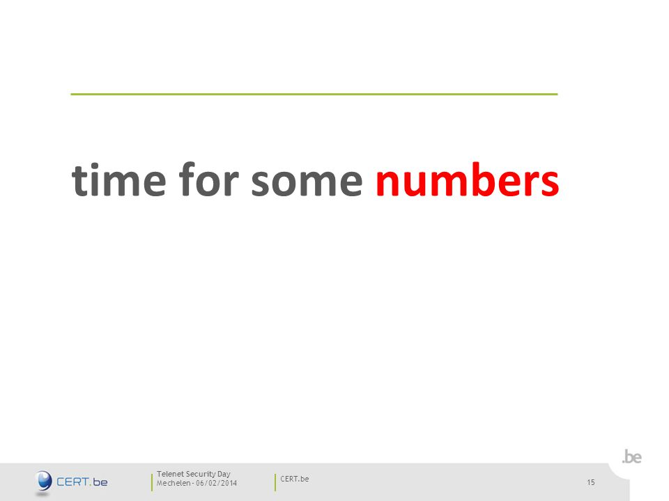 15 Mechelen - 06/02/2014 CERT.be Telenet Security Day 15 time for some numbers