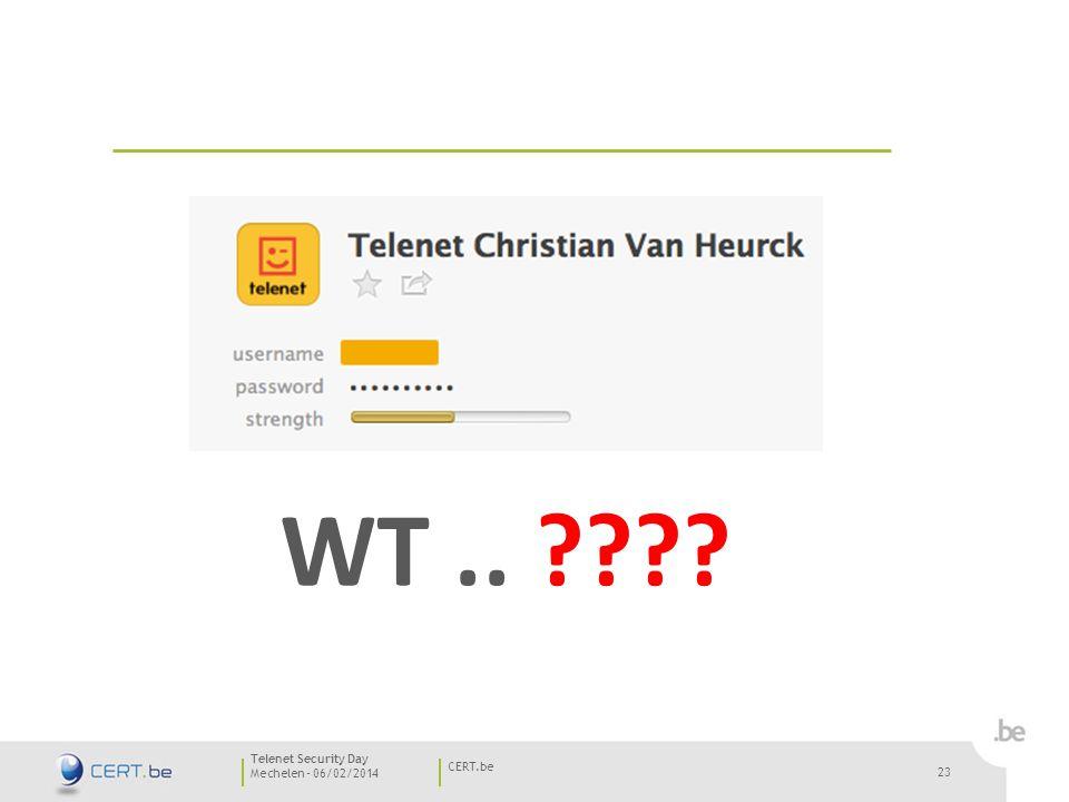 23 Mechelen - 06/02/2014 CERT.be Telenet Security Day 23 WT..