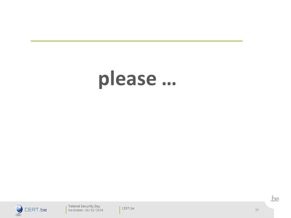 31 Mechelen - 06/02/2014 CERT.be Telenet Security Day 31 please …