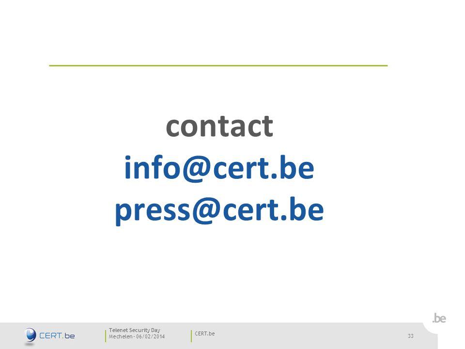 33 Mechelen - 06/02/2014 CERT.be Telenet Security Day 33 contact info@cert.be press@cert.be