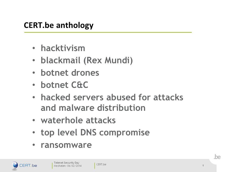 10 Mechelen - 06/02/2014 CERT.be Telenet Security Day CERT.be anthology mass compromise of vulnerable websites Diginotar abuse of forged and/or stolen certificates Bit9, RSA, Microsoft, Twitter, Facebook, Apple, Google, Adobe,..