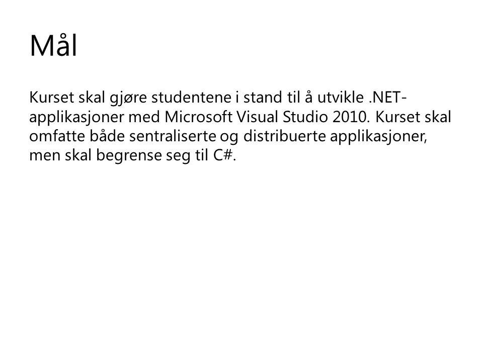 Mål Kurset skal gjøre studentene i stand til å utvikle.NET- applikasjoner med Microsoft Visual Studio 2010.