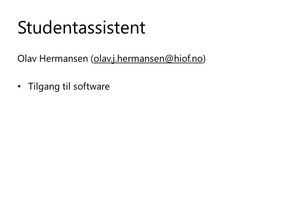 Studentassistent Olav Hermansen (olav.j.hermansen@hiof.no)olav.j.hermansen@hiof.no Tilgang til software
