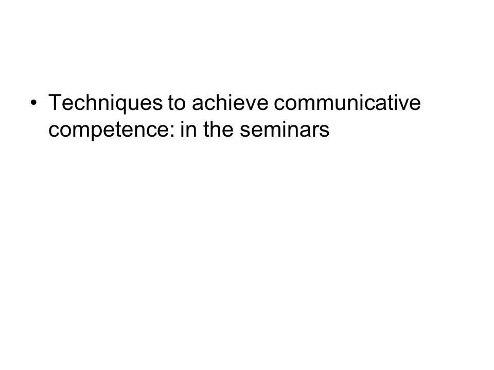Techniques to achieve communicative competence: in the seminars
