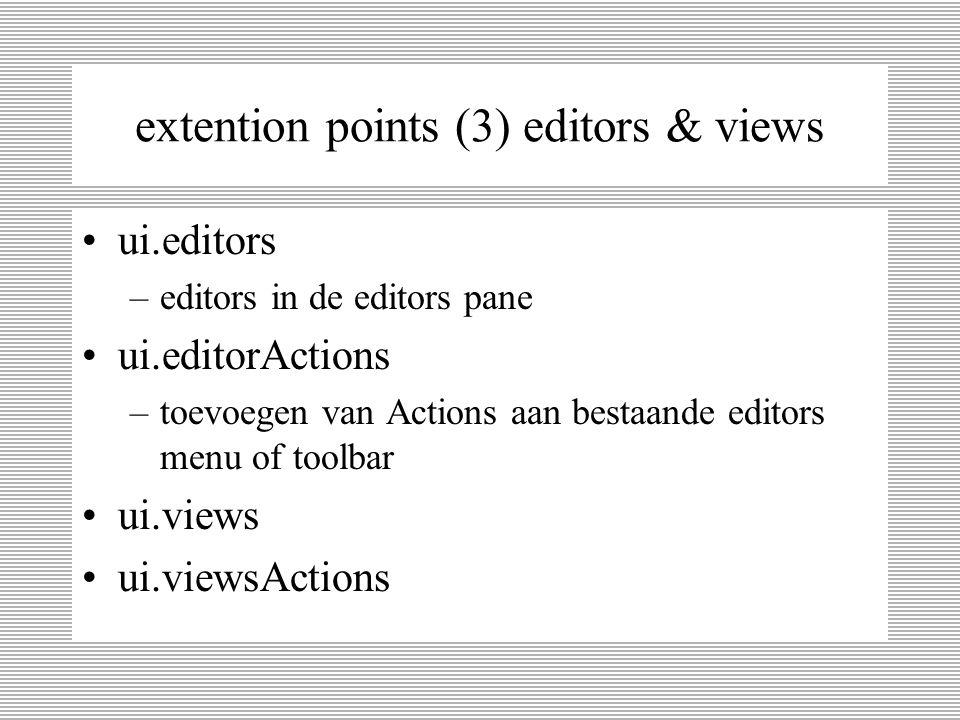 extention points (2) perspectives ui.perspectives –niewe workbench perspectives en default layout ui.perspectiveExtensions –toegevoegde waarde aan bestaande perspectives