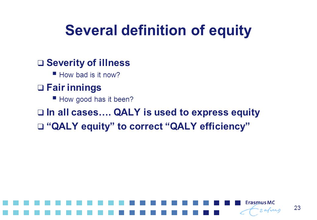 23 Several definition of equity  Severity of illness  How bad is it now.