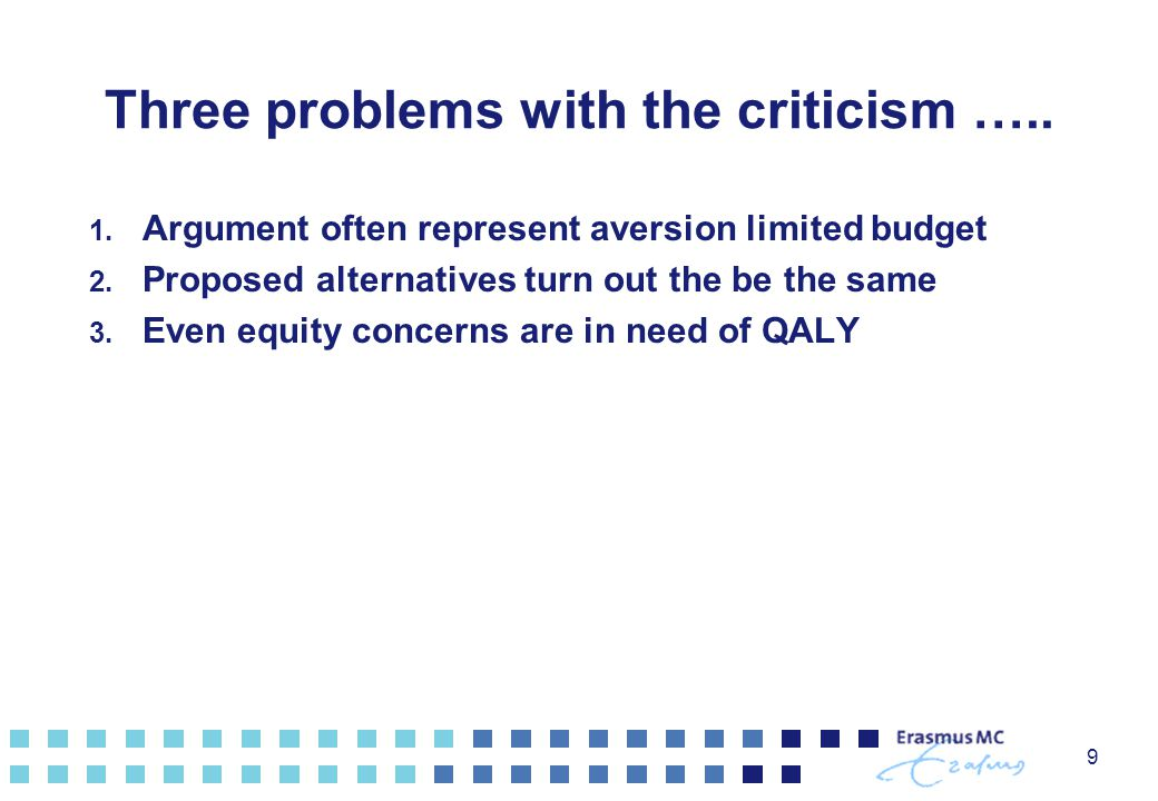 9 Three problems with the criticism …..1. Argument often represent aversion limited budget 2.