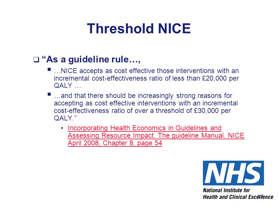 "Threshold NICE  ""As a guideline rule…,  …NICE accepts as cost effective those interventions with an incremental cost-effectiveness ratio of less tha"