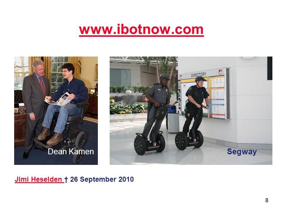 8 www.ibotnow.com 8 SegwayDean Kamen Jimi Heselden Jimi Heselden † 26 September 2010