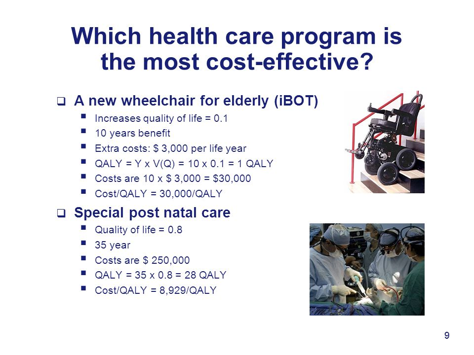 9 Which health care program is the most cost-effective?  A new wheelchair for elderly (iBOT)  Increases quality of life = 0.1  10 years benefit  E