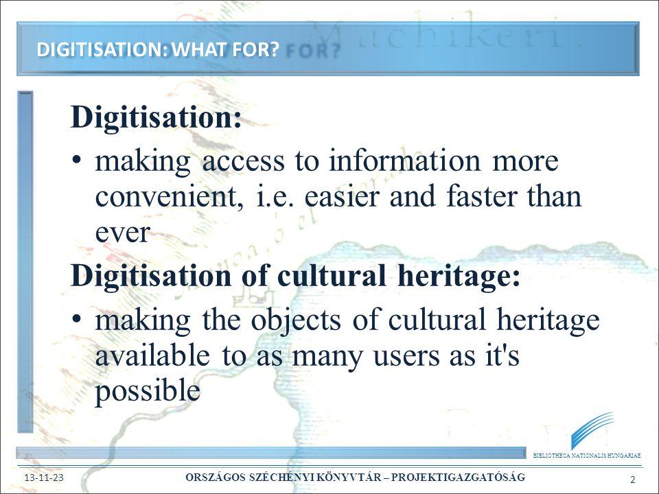 BIBLIOTHECA NATIONALIS HUNGARIAE 13-11-23 ORSZÁGOS SZÉCHÉNYI KÖNYVTÁR – PROJEKTIGAZGATÓSÁG 2 Digitisation: making access to information more convenient, i.e.