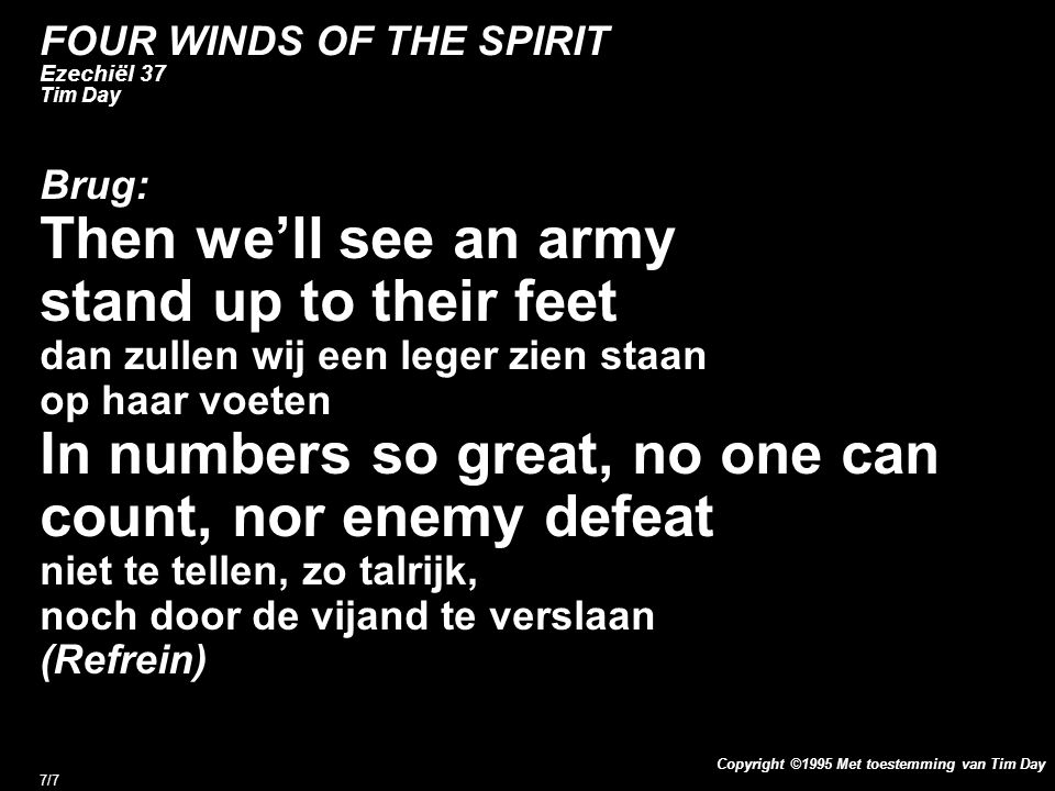 Copyright ©1995 Met toestemming van Tim Day 7/7 FOUR WINDS OF THE SPIRIT Ezechiël 37 Tim Day Brug: Then we'll see an army stand up to their feet dan z