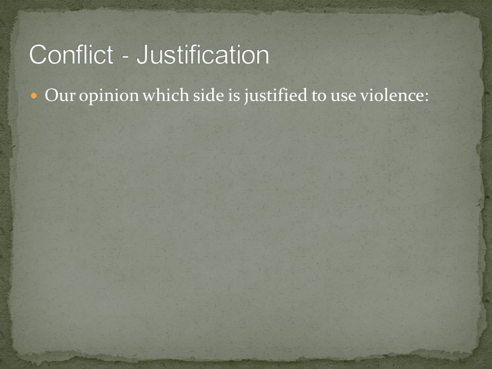 Our opinion which side is justified to use violence: