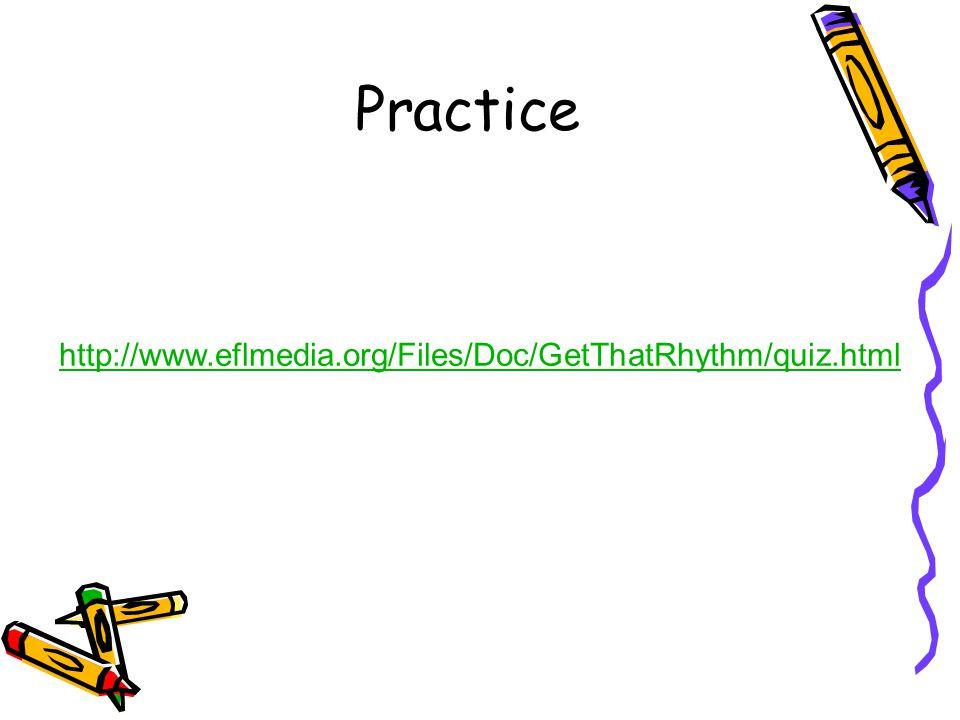 Practice http://www.eflmedia.org/Files/Doc/GetThatRhythm/quiz.html
