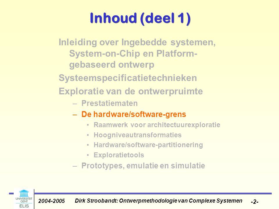 Dirk Stroobandt: Ontwerpmethodologie van Complexe Systemen 2004-2005 -13- Task-level concurrency management Granularity: size of tasks (e.g.
