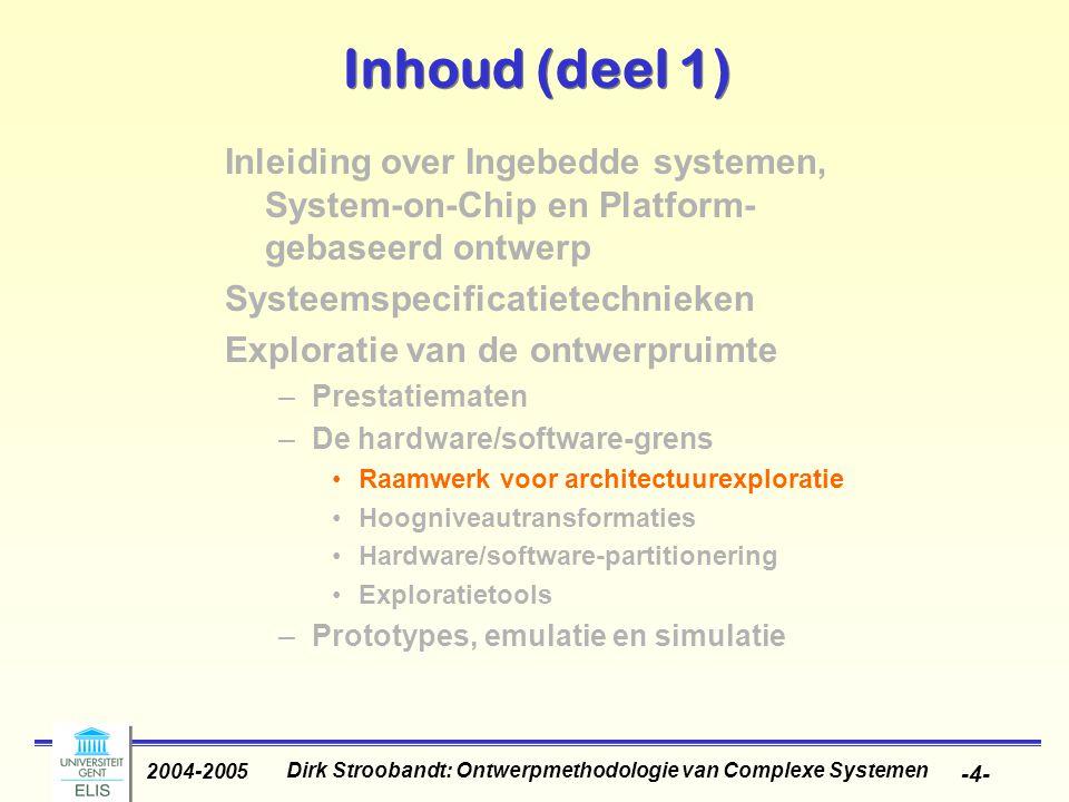 Dirk Stroobandt: Ontwerpmethodologie van Complexe Systemen 2004-2005 -45- Functionality to be implemented in software or in hardware.