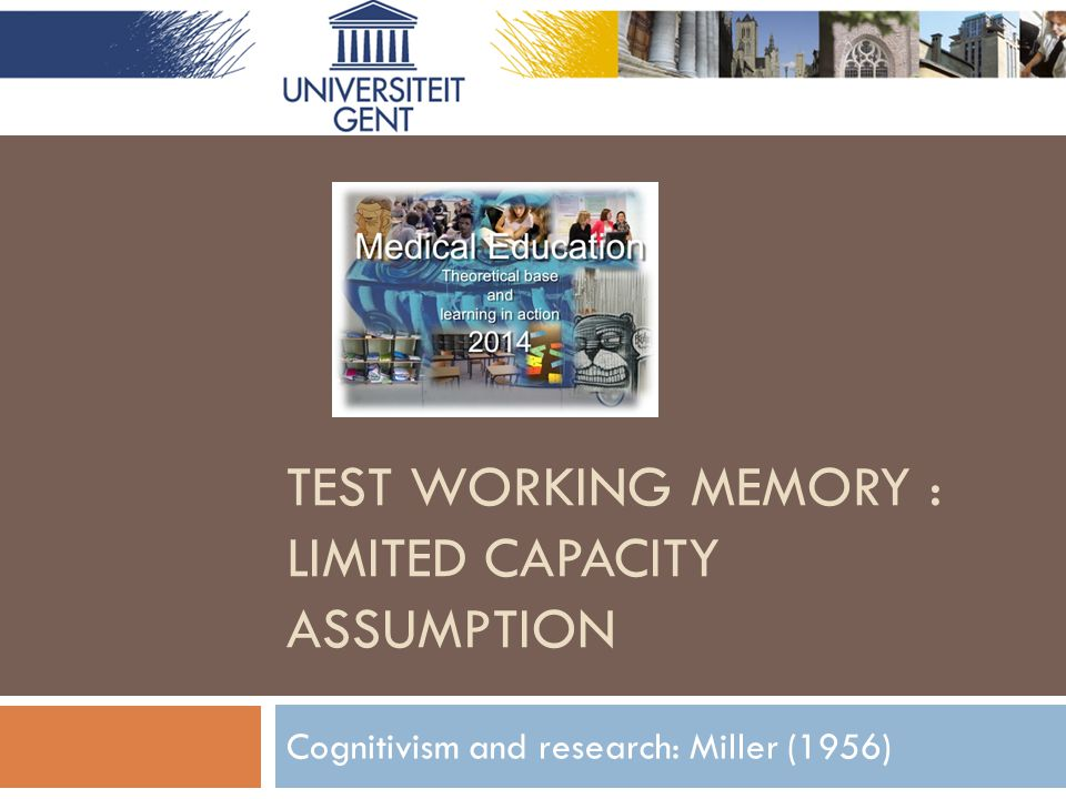 TEST WORKING MEMORY : LIMITED CAPACITY ASSUMPTION Cognitivism and research: Miller (1956)