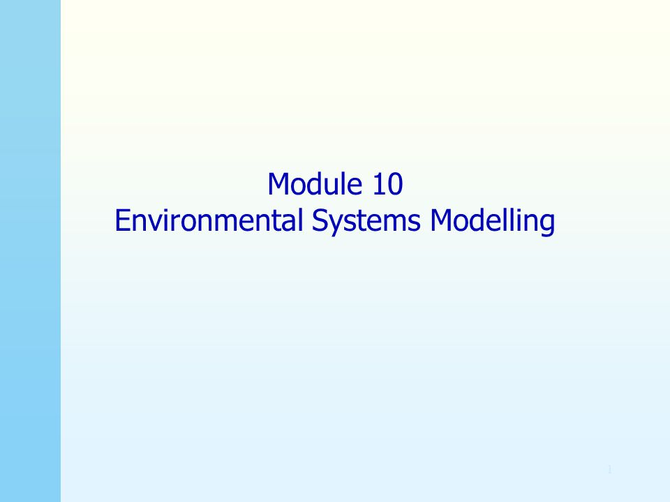 1 Module 10 Environmental Systems Modelling