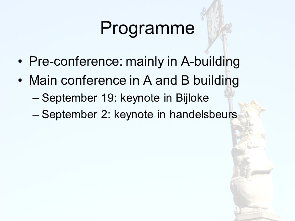 Programme Pre-conference: mainly in A-building Main conference in A and B building –September 19: keynote in Bijloke –September 2: keynote in handelsb