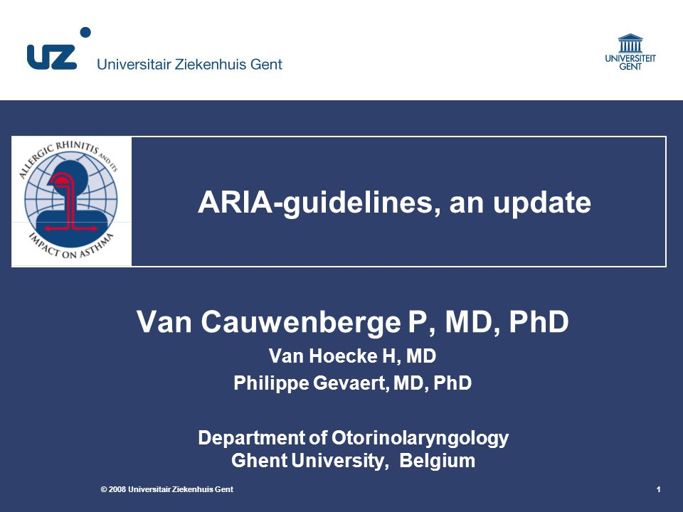 © 2008 Universitair Ziekenhuis Gent1 ARIA-guidelines, an update Van Cauwenberge P, MD, PhD Van Hoecke H, MD Philippe Gevaert, MD, PhD Department of Ot