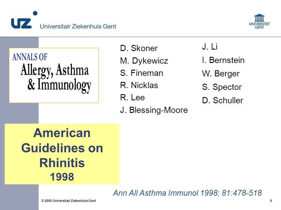 8 8© 2008 Universitair Ziekenhuis Gent D. Skoner M. Dykewicz S. Fineman R. Nicklas R. Lee J. Blessing-Moore Ann All Asthma Immunol 1998; 81:478-518 J.