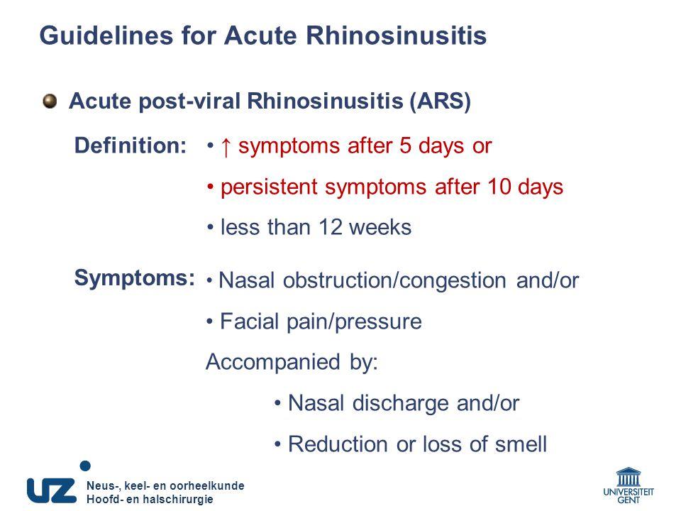 Neus-, keel- en oorheelkunde Hoofd- en halschirurgie Acute post-viral Rhinosinusitis (ARS) ↑ symptoms after 5 days or persistent symptoms after 10 day