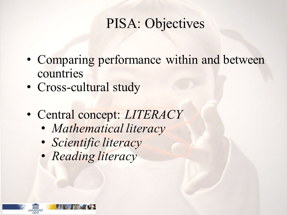 Comparing performance within and between countries Cross-cultural study Central concept: LITERACY Mathematical literacy Scientific literacy Reading literacy PISA: Objectives