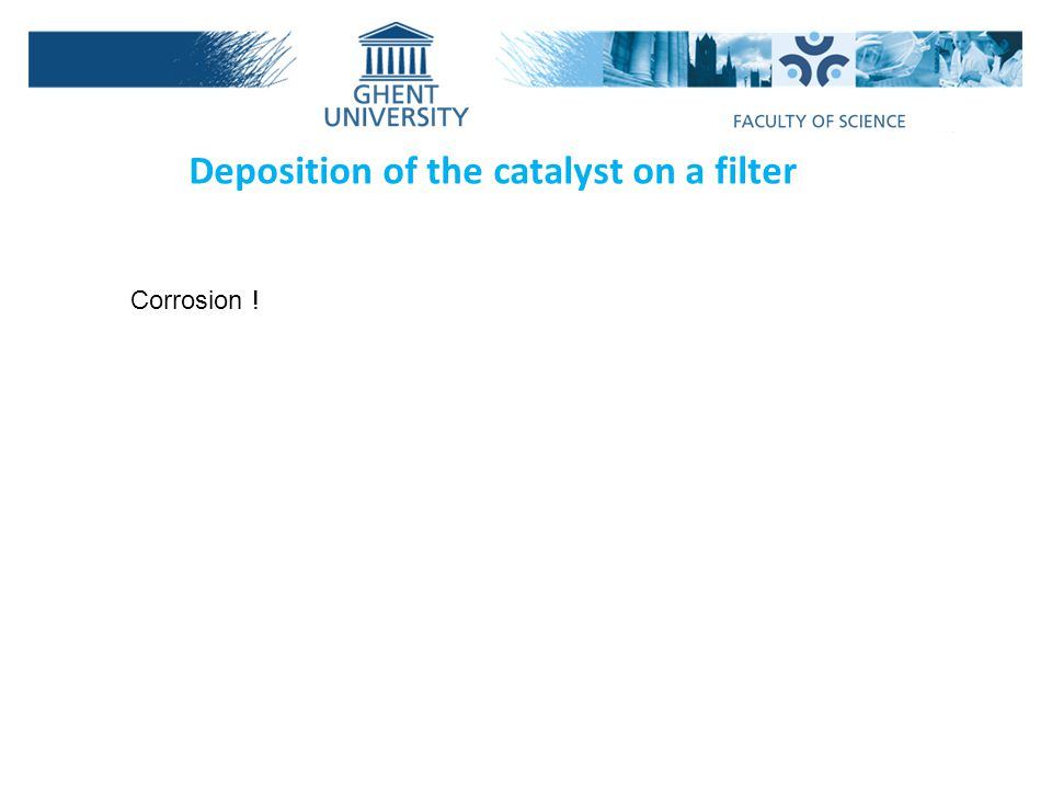 Deposition of the catalyst on a filter Corrosion !