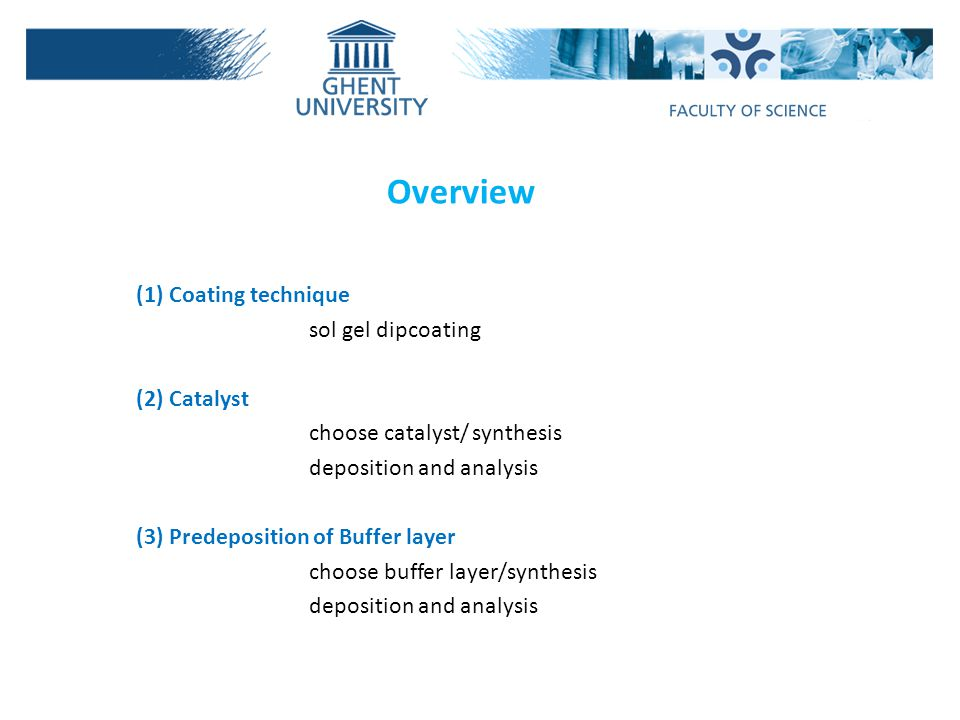 (1) Coating technique sol gel dipcoating (2) Catalyst choose catalyst/ synthesis deposition and analysis (3) Predeposition of Buffer layer choose buffer layer/synthesis deposition and analysis Overview