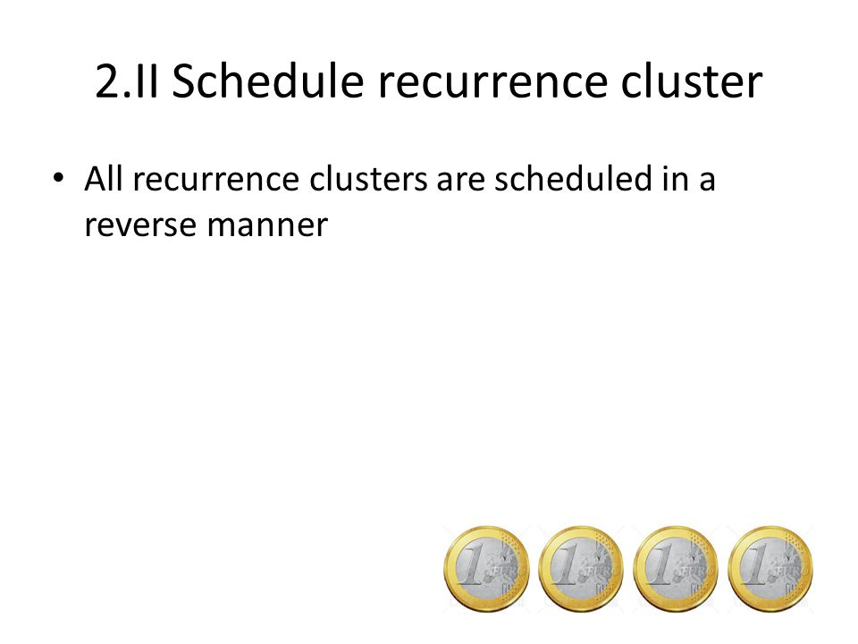 2.II Schedule recurrence cluster All recurrence clusters are scheduled in a reverse manner