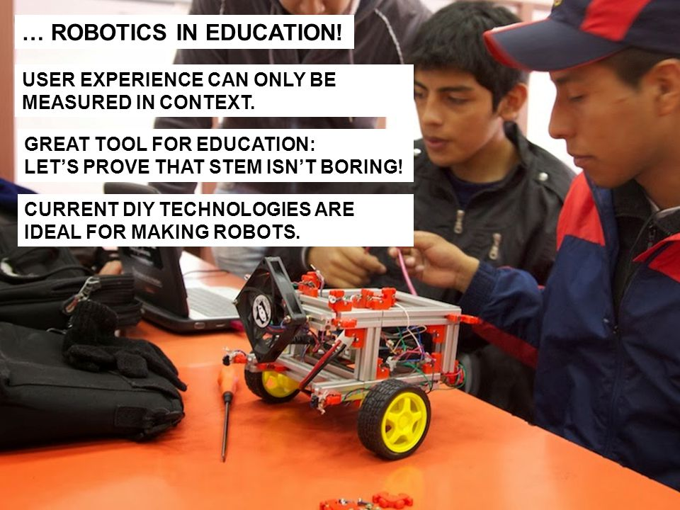 … ROBOTICS IN EDUCATION. USER EXPERIENCE CAN ONLY BE MEASURED IN CONTEXT.