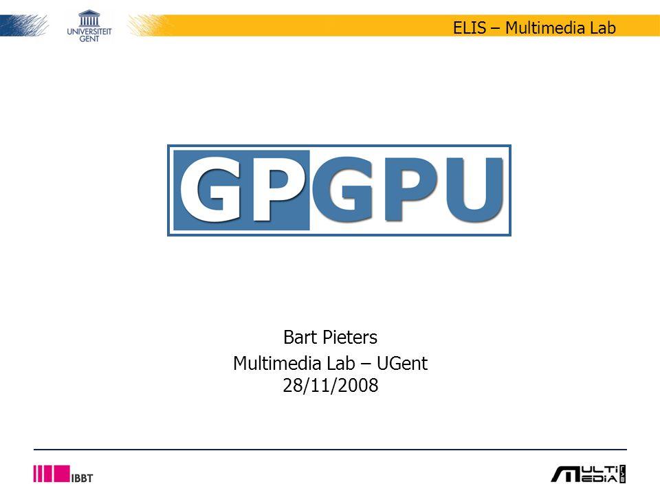 ELIS – Multimedia Lab Bart Pieters Multimedia Lab – UGent 28/11/2008