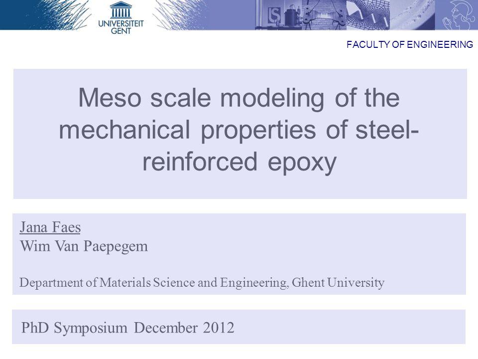 05/12/2012 Jana Faes 2 STEEL FILAMENT EPOXY MATRIX YARN (BUNDLE OF FILAMENTS) Meso scale modeling of steel reinforced epoxy
