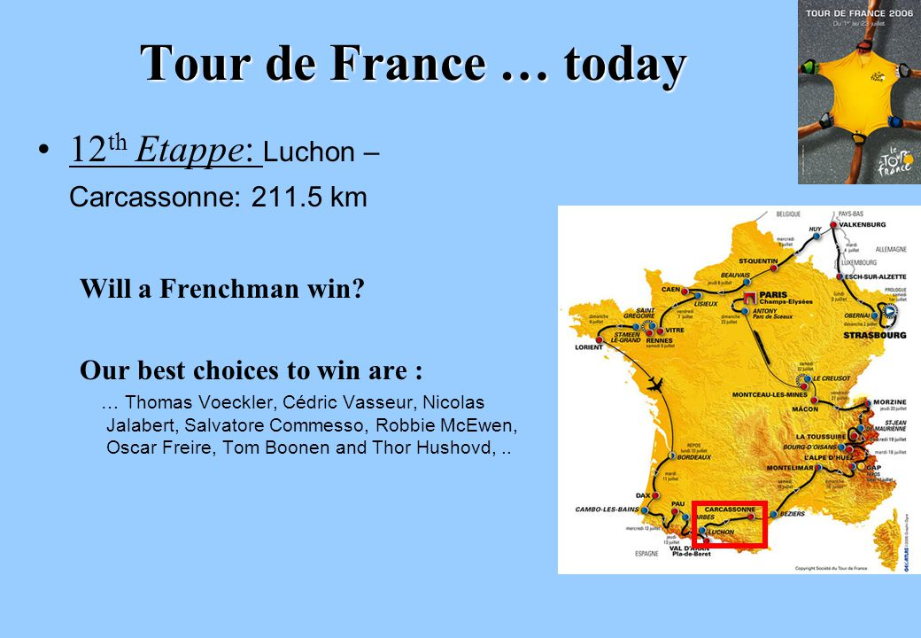 Tour de France … today 12 th Etappe: Luchon – Carcassonne: 211.5 km Will a Frenchman win? Our best choices to win are : … Thomas Voeckler, Cédric Vass