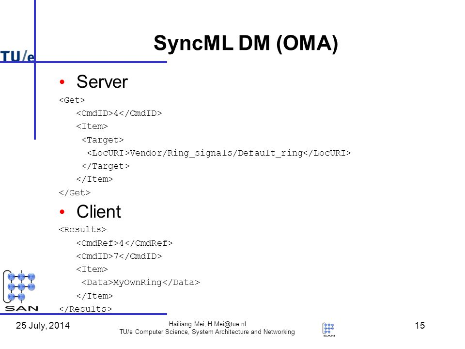 25 July, 2014 Hailiang Mei, H.Mei@tue.nl TU/e Computer Science, System Architecture and Networking 15 SyncML DM (OMA) OMA DM Server 4 Vendor/Ring_signals/Default_ring Client 4 7 MyOwnRing
