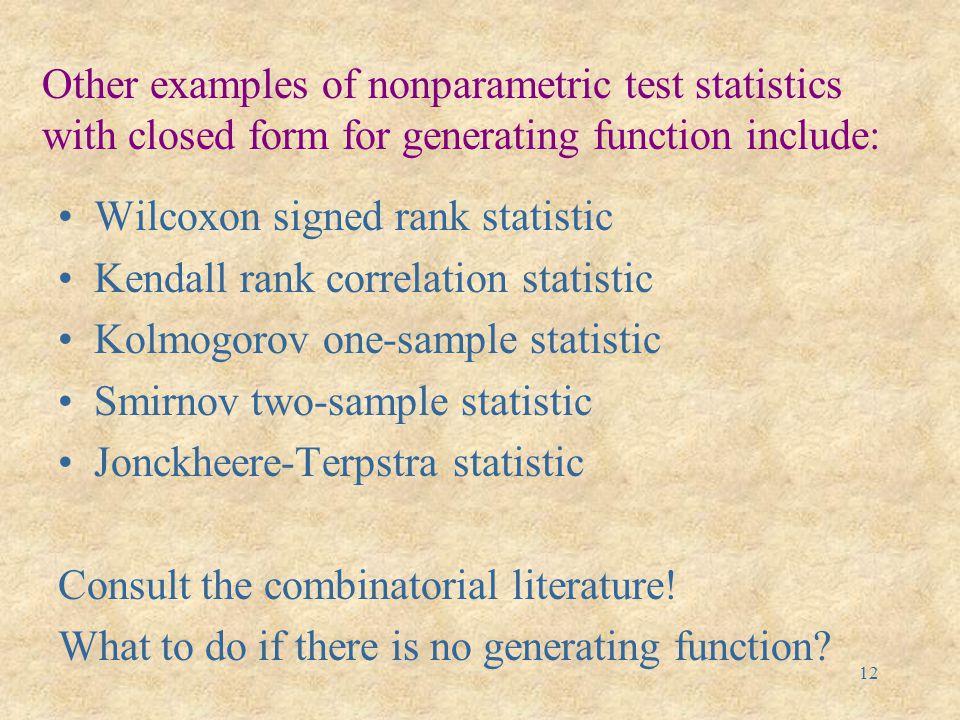 11 Computational speed (Pentium 133 MHz) Exact: P(M 5,5  4) = 1/21  0.0476 computing time: 0.05 sec (generating function: degree 25) P(M 5,5  4)  0.0384 Exact: P(M 20,20  138) = 0.0482 (rounded) computing time: 8.5 sec (generating function: degree 400) P(M 20,20  138)  0.0475 Asymptotics and exact calculations are both useful!