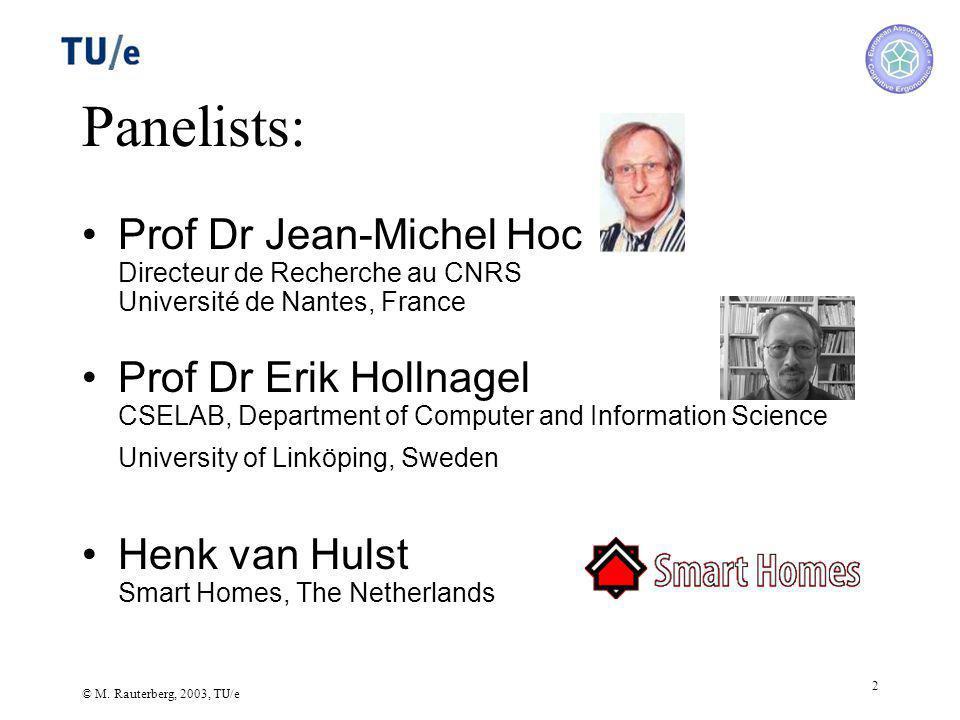 © M. Rauterberg, 2003, TU/e 2 Panelists: Prof Dr Jean-Michel Hoc Directeur de Recherche au CNRS Université de Nantes, France Prof Dr Erik Hollnagel CS