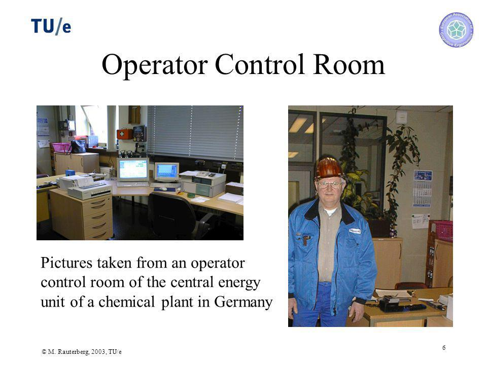 © M. Rauterberg, 2003, TU/e 6 Operator Control Room Pictures taken from an operator control room of the central energy unit of a chemical plant in Ger