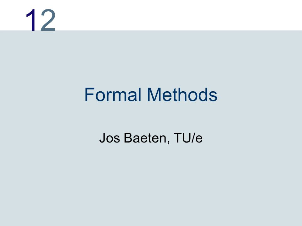1212 Formal Methods Jos Baeten, TU/e