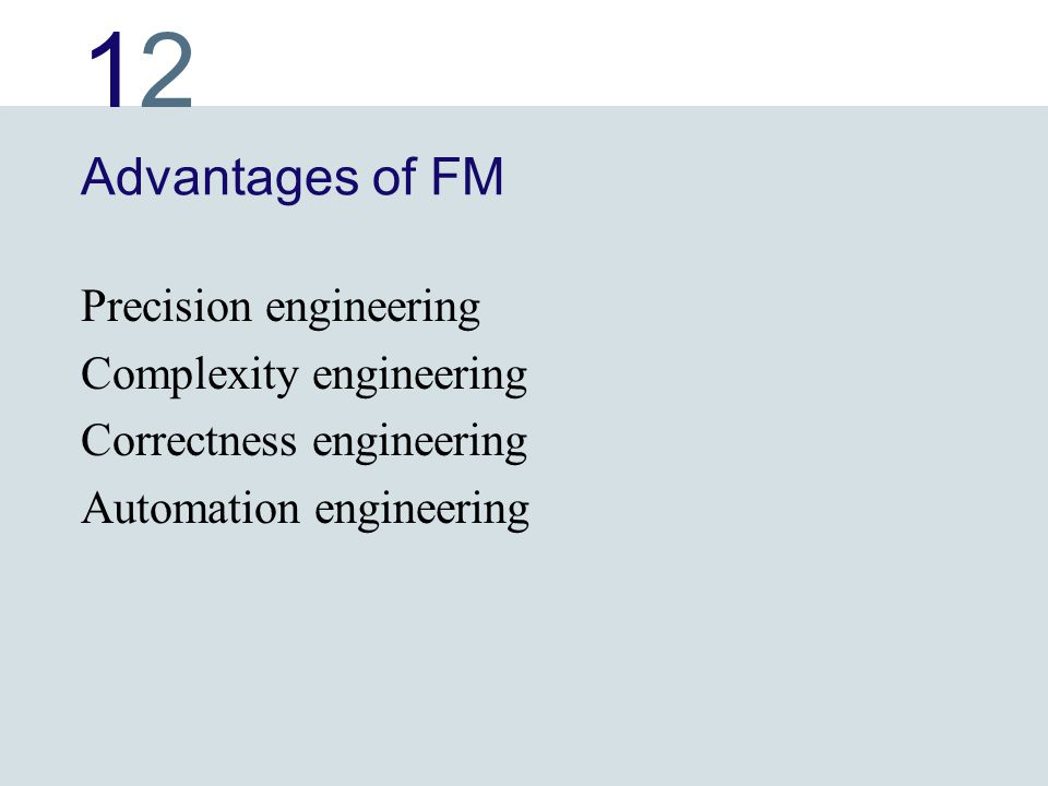 1212 Advantages of FM Precision engineering Complexity engineering Correctness engineering Automation engineering