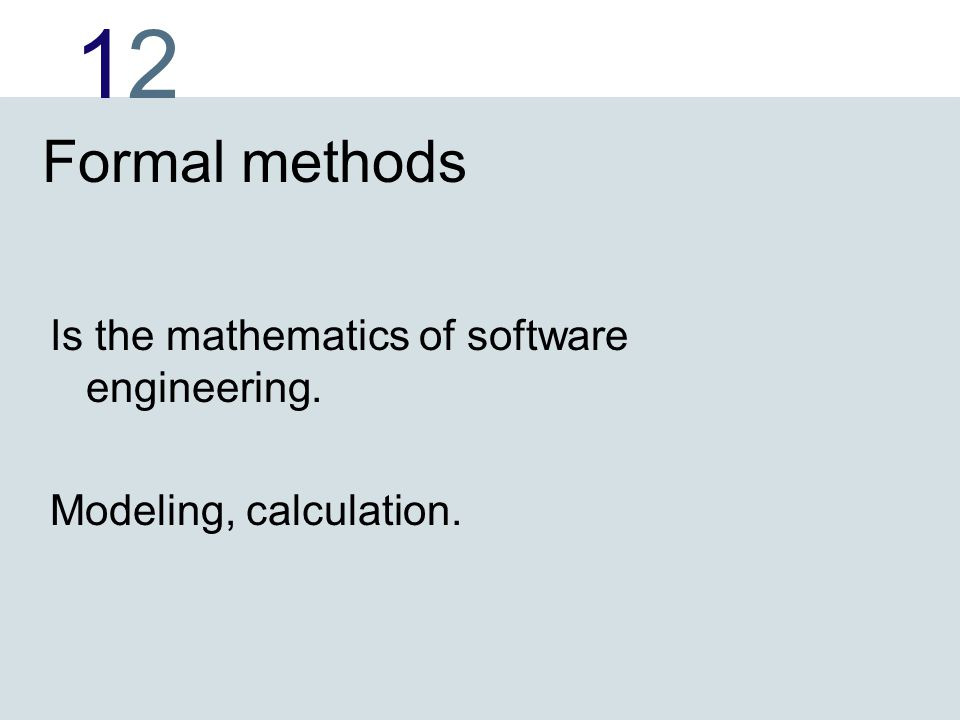 1212 Formal Methods Research in Formal Methods is a systematic and scientific study of issues in computer science, based on solid mathematical principles.