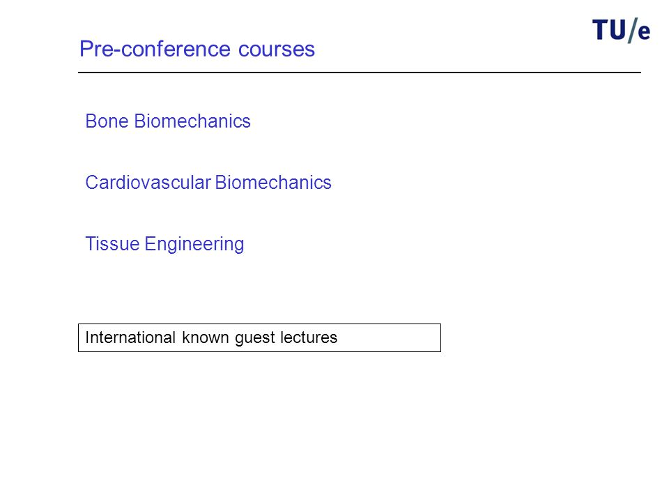 Pre-conference courses Bone Biomechanics Cardiovascular Biomechanics Tissue Engineering International known guest lectures