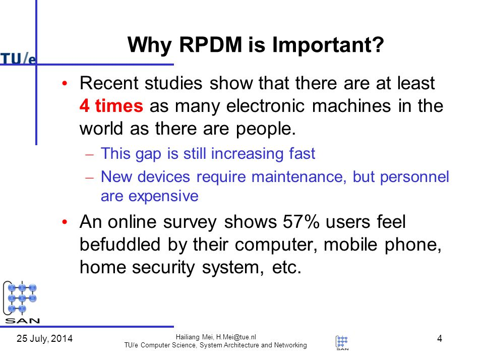 25 July, 2014 Hailiang Mei, H.Mei@tue.nl TU/e Computer Science, System Architecture and Networking 5 Outline Background of RPDM – Why RPDM is important Security threat – Attack tree model and threat analysis Examining current RDM systems – SNMP, VNC, MRDP, Web-based Design of RPDM framework – Based on SyncML DM Conclusion and future work
