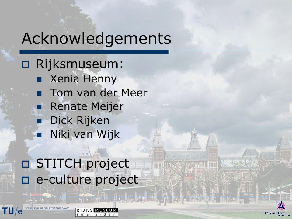 Acknowledgements  Rijksmuseum: Xenia Henny Tom van der Meer Renate Meijer Dick Rijken Niki van Wijk  STITCH project  e-culture project